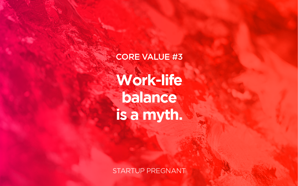 Core Value #3 | Work Life Balance is a Myth