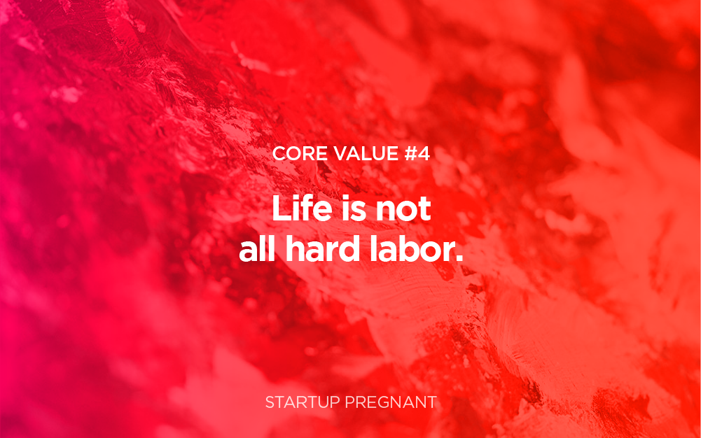 Life is Not All Hard Labor | Core Value #4