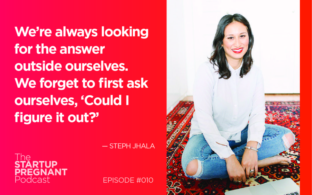 Intuition, Empowerment, and Creating Yourself Anew as a Mother — Episode #010 with Steph Jhala