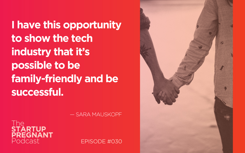 Motherhood, Tech Startups and Relinquishing Control — Episode #030 With Sara Mauskopf